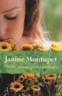 Quatre saisons parmi les fleurs - JanineMontupet
