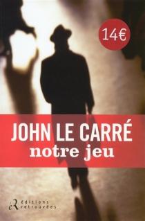 Notre jeu - JohnLe Carré