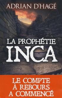 La prophétie inca : et si la fin du monde était proche ? - AdrianD'Hagé