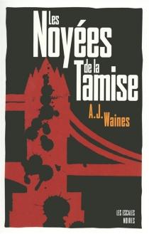 Les noyées de la Tamise - A.J.Waines