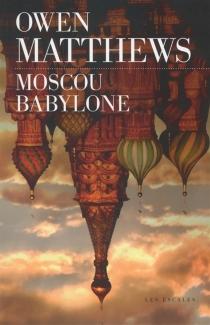 Moscou Babylone - OwenMatthews