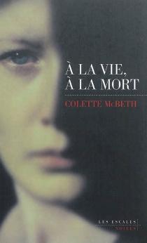 A la vie, à la mort - ColetteMcBeth