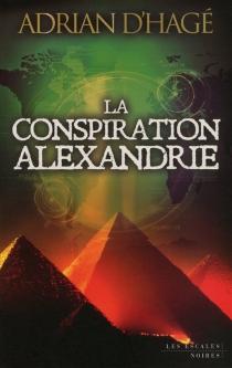 La conspiration Alexandrie - AdrianD'Hagé