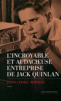 L'incroyable et audacieuse entreprise de Jack Quinlan - Janis CookeNewman