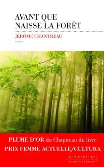 Avant que naisse la forêt - JérômeChantreau