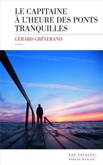 Le capitaine à l'heure des ponts tranquilles - GérardGréverand