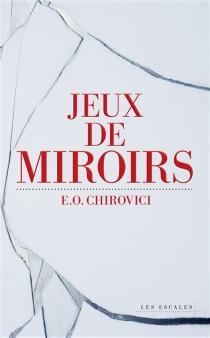 Jeux de miroirs - Eugen-OvidiuChirovici