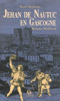 Jehan de Nautuc en Gascogne : roman médiévale - HervéBerteaux