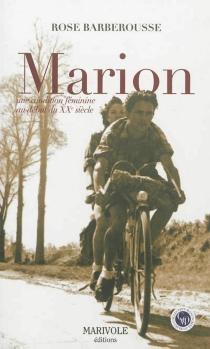 Marion : une condition féminine au début du XXe siècle - RoseBarberousse