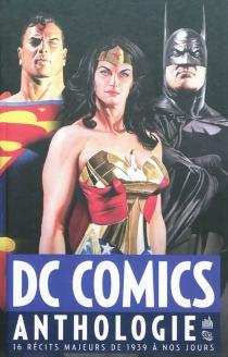 DC comics : anthologie : 16 récits majeurs de 1939 à nos jours -