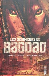 Les seigneurs de Bagdad : inspiré d'une histoire vraie - NikoHenrichon