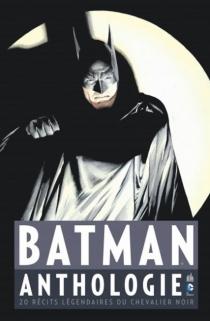 Batman : anthologie : 20 récits légendaires du chevalier noir -