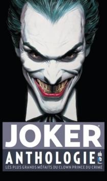Joker : anthologie : les plus grands méfaits du clown prince du crime -