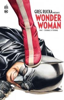 Greg Rucka présente Wonder Woman - GregRucka