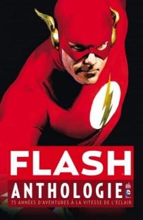 Flash : anthologie : 75 années d'aventures à la vitesse de l'éclair -