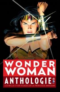 Wonder Woman : anthologie : les mille et un visages de la princesse amazone -