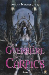 La guerrière de Carpics - AdelineNeetesonne