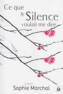 Ce que le silence voulait me dire : roman psychologique - SophieMarchal