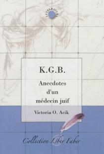 K.G.B. : anecdotes d'un médecin juif - Victoria O.Acik