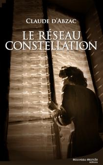 Le réseau Constellation : une enquête du colonel Lanvaux - Claude d'Abzac