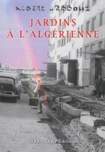 Jardins à l'algérienne - AlbertLabbouz
