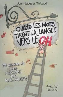 Quand les mots tirent la langue vers le oh - Jean-JacquesThibaud