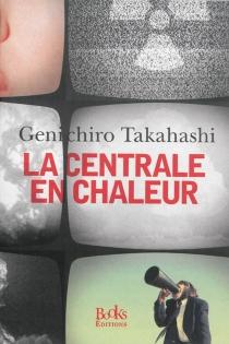 La centrale en chaleur - GenichiroTakahashi