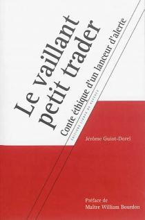 Le vaillant petit trader : conte éthique d'un lanceur d'alerte - JérômeGuiot-Dorel