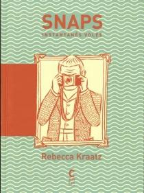 Snaps : instantanés volés - RebeccaKraatz