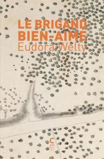 Le brigand bien-aimé - EudoraWelty