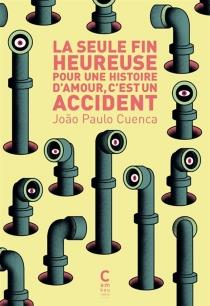 La seule fin heureuse pour une histoire d'amour, c'est un accident - Joao PauloCuenca