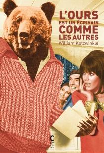 L'ours est un écrivain comme les autres - WilliamKotzwinkle