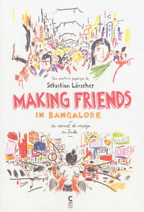 Making friends in Bangalore : un carnet de voyage en Inde : une aventure graphique - Sebastian Lörscher