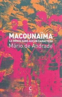 Macounaïma : le héros sans aucun caractère - Mário deAndrade