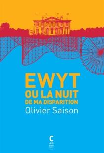 Ewyt ou La nuit de ma disparition - OlivierSaison