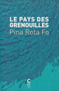 Le pays des grenouilles - Pina Rota Fo