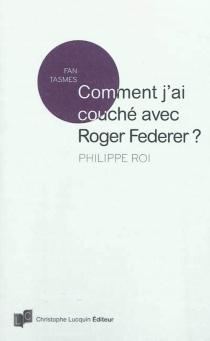 Comment j'ai couché avec Roger Federer ? - PhilippeRoi