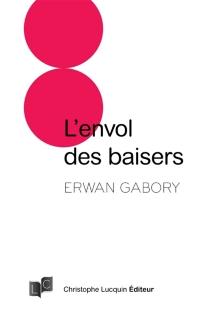 L'envol des baisers : petite encyclopédie à lire sur les lèvres - ErwanGabory