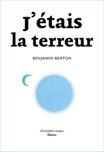 J'étais la terreur - BenjaminBerton