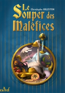 Le souper des maléfices : ou les fâcheux sortilèges d'un mage-cuisinier - ChristopheArleston