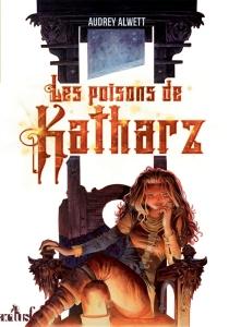 Les poisons de Katharz : chroniques de la Terre d'Airain - AudreyAlwett