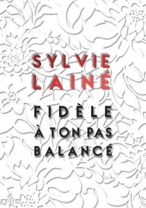Fidèle à ton pas balancé - SylvieLainé