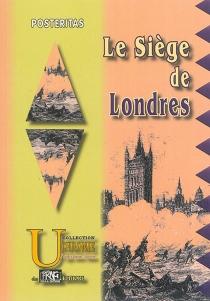 Le siège de Londres - Posteritas