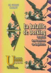 La bataille de Dorking : invasion des Prussiens en Angleterre - GeorgeChesney