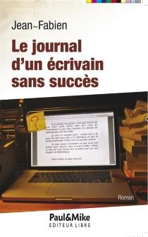 Le journal d'un écrivain sans succès - Jean-Fabien