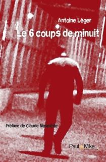 Les 6 coups de minuits - AntoineLéger
