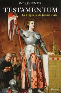 Testamentum : la prophétie de Jeanne d'Arc - AndrasFenris