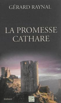 La promesse cathare - GérardRaynal