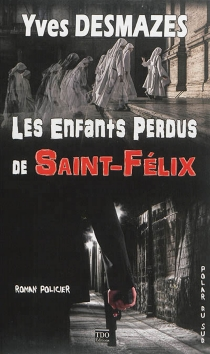 Les enfants perdus de Saint-Félix : roman policier - YvesDesmazes