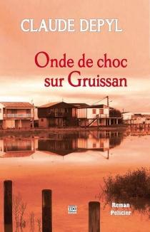 Onde de choc sur Gruissan : roman policier - ClaudeDepyl